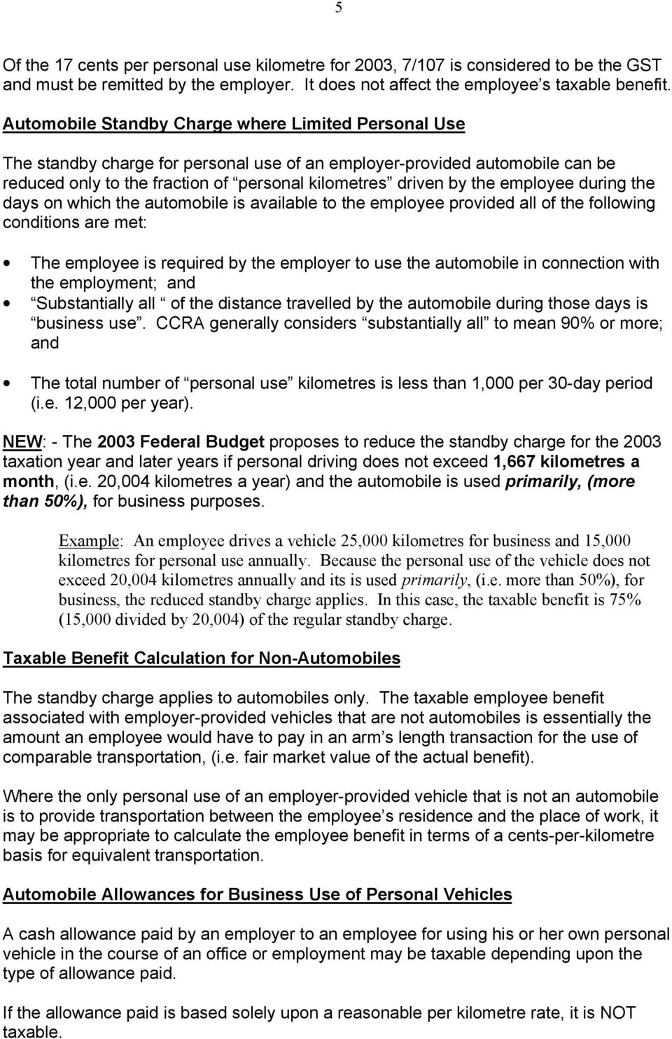 employee during the days on which the automobile is available to the employee provided all of the following conditions are met: The employee is required by the employer to use the automobile in