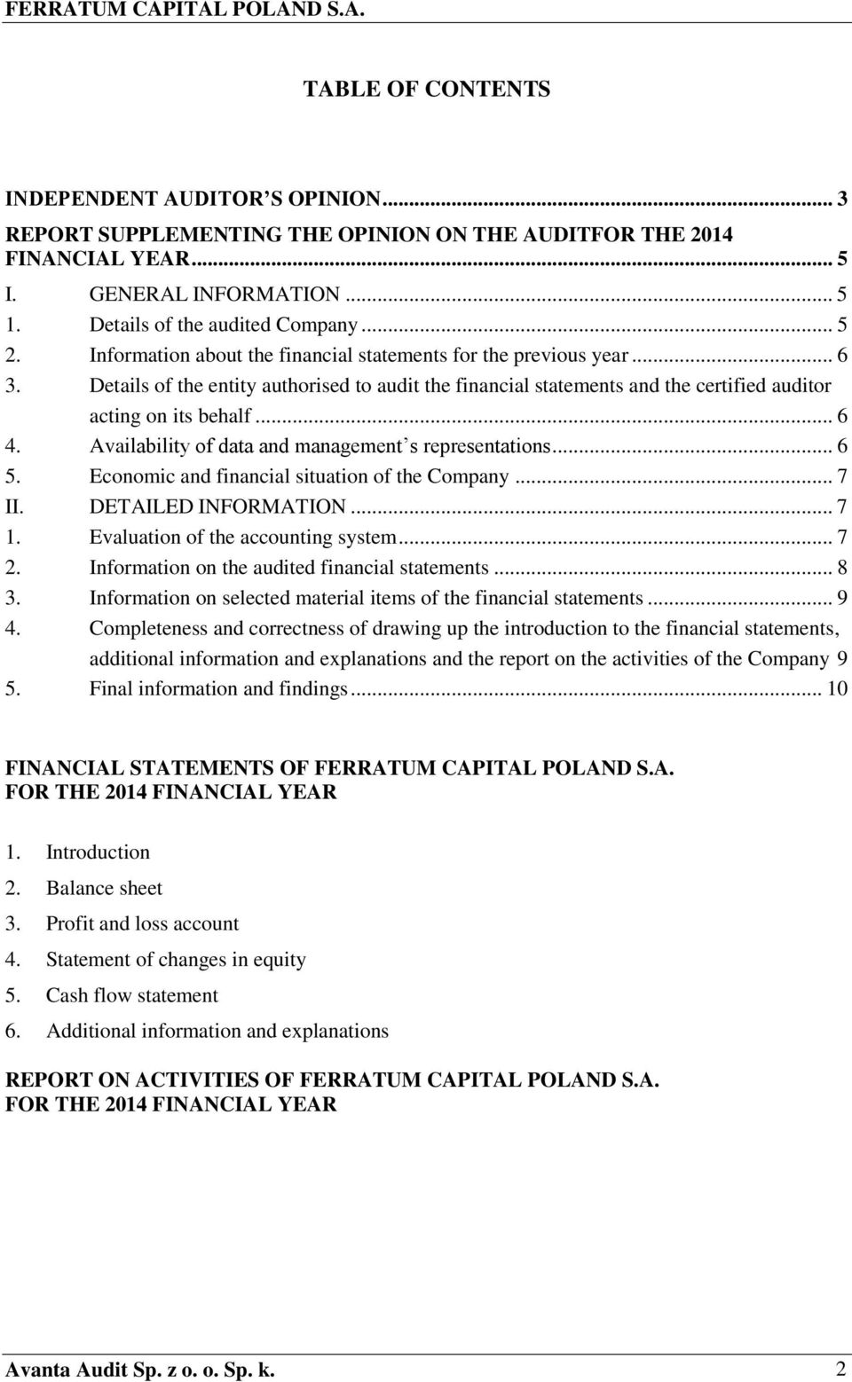 Availability of data and management s representations... 6 5. Economic and financial situation of the Company... 7 II. DETAILED INFORMATION... 7 1. Evaluation of the accounting system... 7 2.