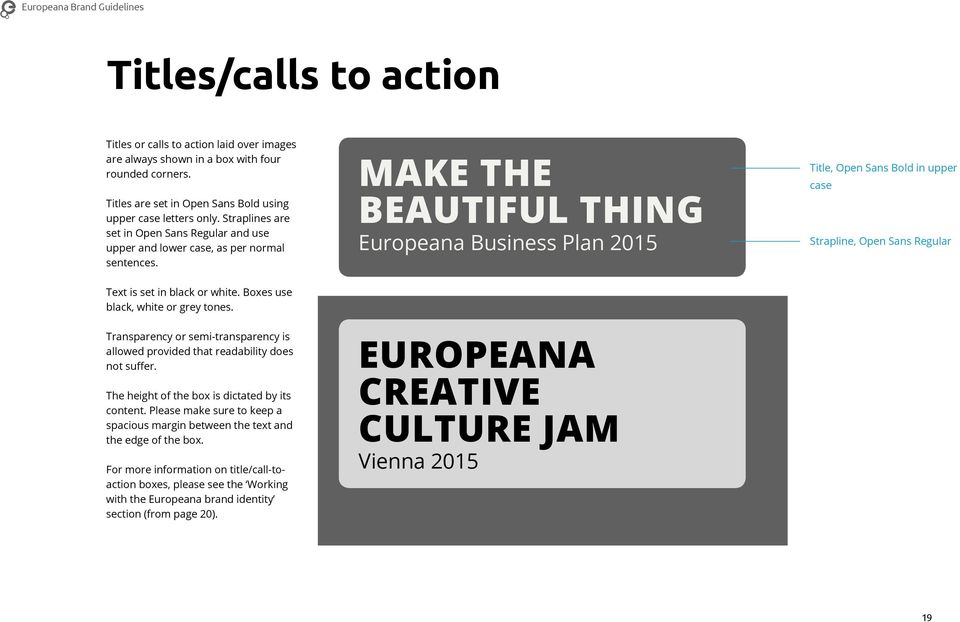 MAKE THE BEAUTIFUL THING Europeana Business Plan 2015 Title, Open Sans Bold in upper case Strapline, Open Sans Regular Text is set in black or white. Boxes use black, white or grey tones.