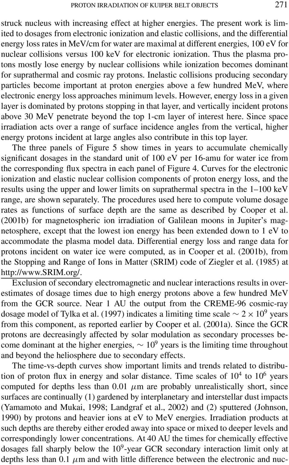 nuclear collisions versus 100 kev for electronic ionization. Thus the plasma protons mostly lose energy by nuclear collisions while ionization becomes dominant for suprathermal and cosmic ray protons.