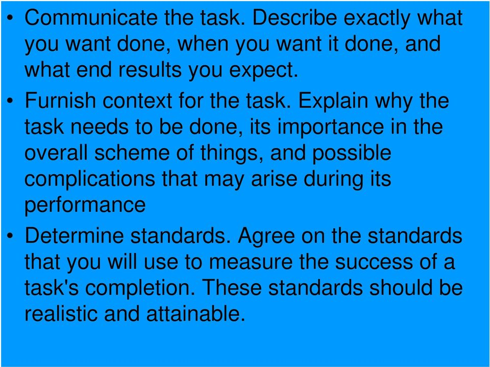 Explain why the task needs to be done, its importance in the overall scheme of things, and possible complications