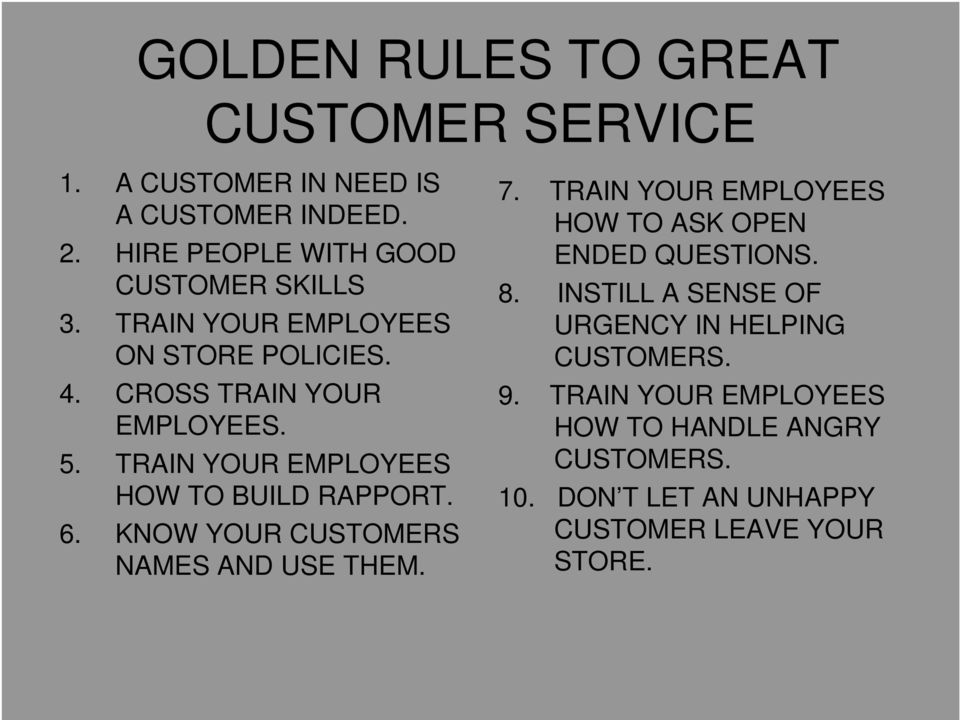 KNOW YOUR CUSTOMERS NAMES AND USE THEM. 7. TRAIN YOUR EMPLOYEES HOW TO ASK OPEN ENDED QUESTIONS. 8.