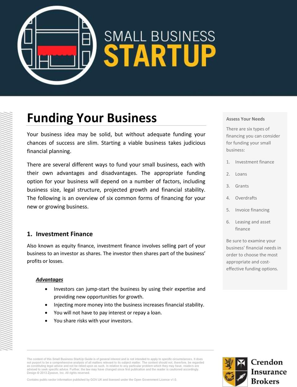 The appropriate funding option for your business will depend on a number of factors, including business size, legal structure, projected growth and financial stability.