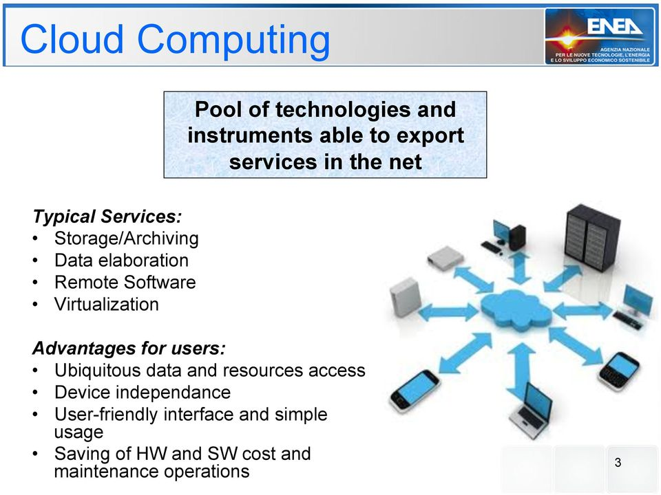 Virtualization Advantages for users: Ubiquitous data and resources access Device