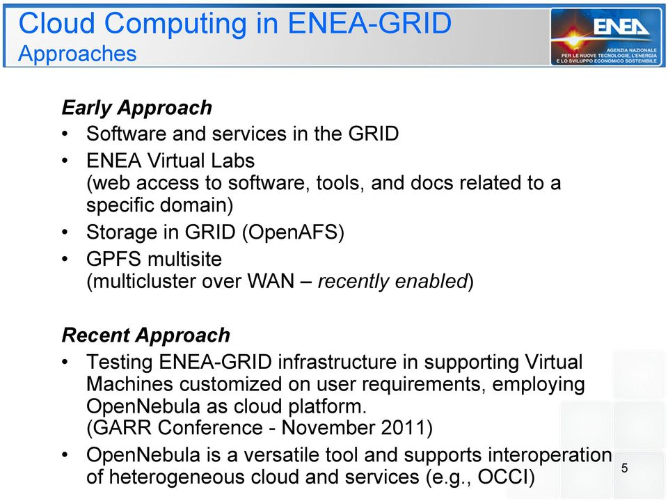 Testing ENEA-GRID infrastructure in supporting Virtual Machines customized on user requirements, employing OpenNebula as cloud platform.