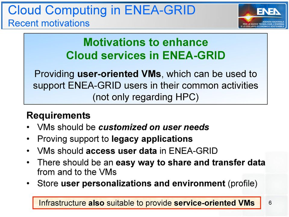 needs Proving support to legacy applications VMs should access user data in ENEA-GRID There should be an easy way to share and transfer