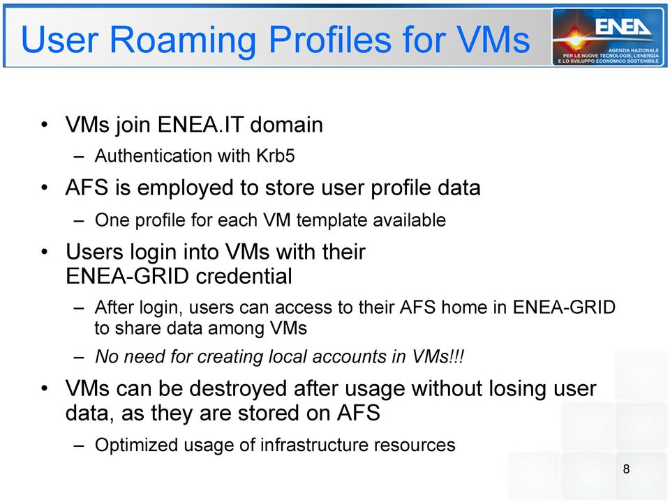 available Users login into VMs with their ENEA-GRID credential After login, users can access to their AFS home in