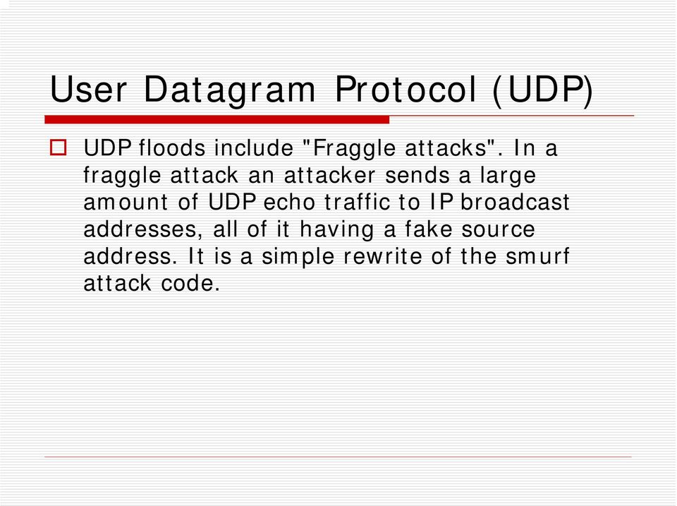 In a fraggle attack an attacker sends a large amount of UDP