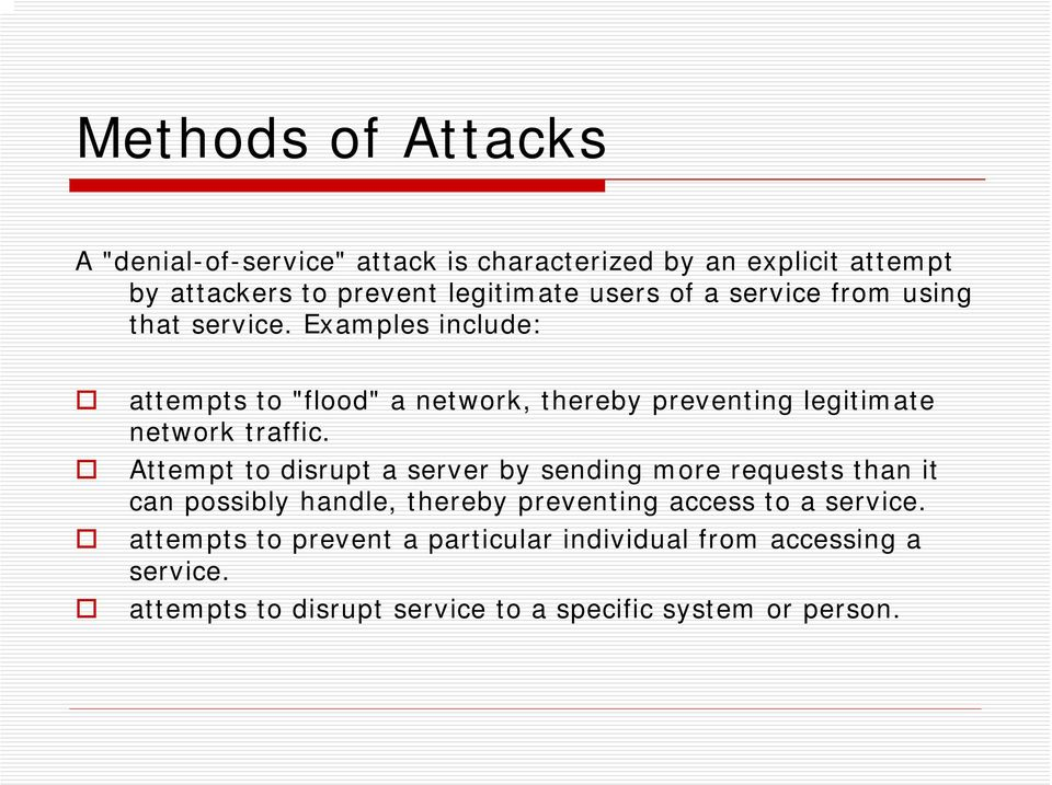 "Examples include: attempts to ""flood"" a network, thereby preventing legitimate network traffic."