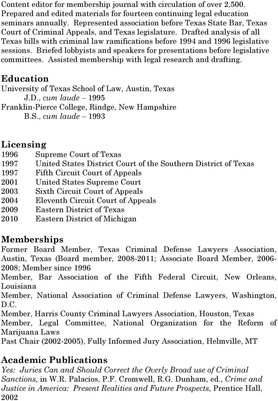 Drafted analysis of all Texas bills with criminal law ramifications before 1994 and 1996 legislative sessions. Briefed lobbyists and speakers for presentations before legislative committees.