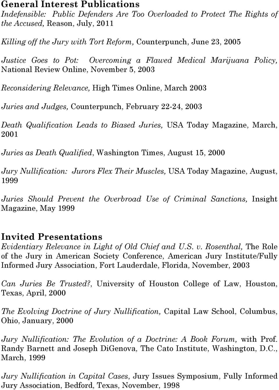 Counterpunch, February 22-24, 2003 Death Qualification Leads to Biased Juries, USA Today Magazine, March, 2001 Juries as Death Qualified, Washington Times, August 15, 2000 Jury Nullification: Jurors