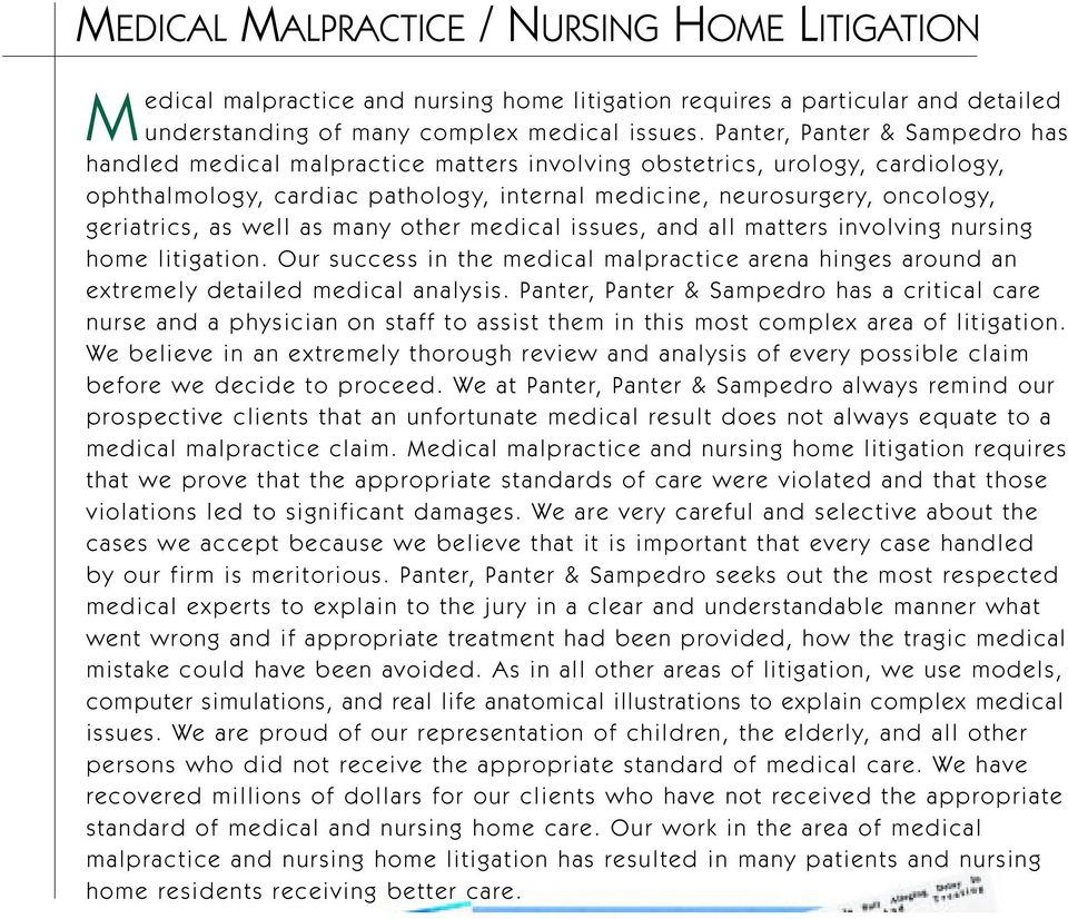 as well as many other medical issues, and all matters involving nursing home litigation. Our success in the medical malpractice arena hinges around an extremely detailed medical analysis.