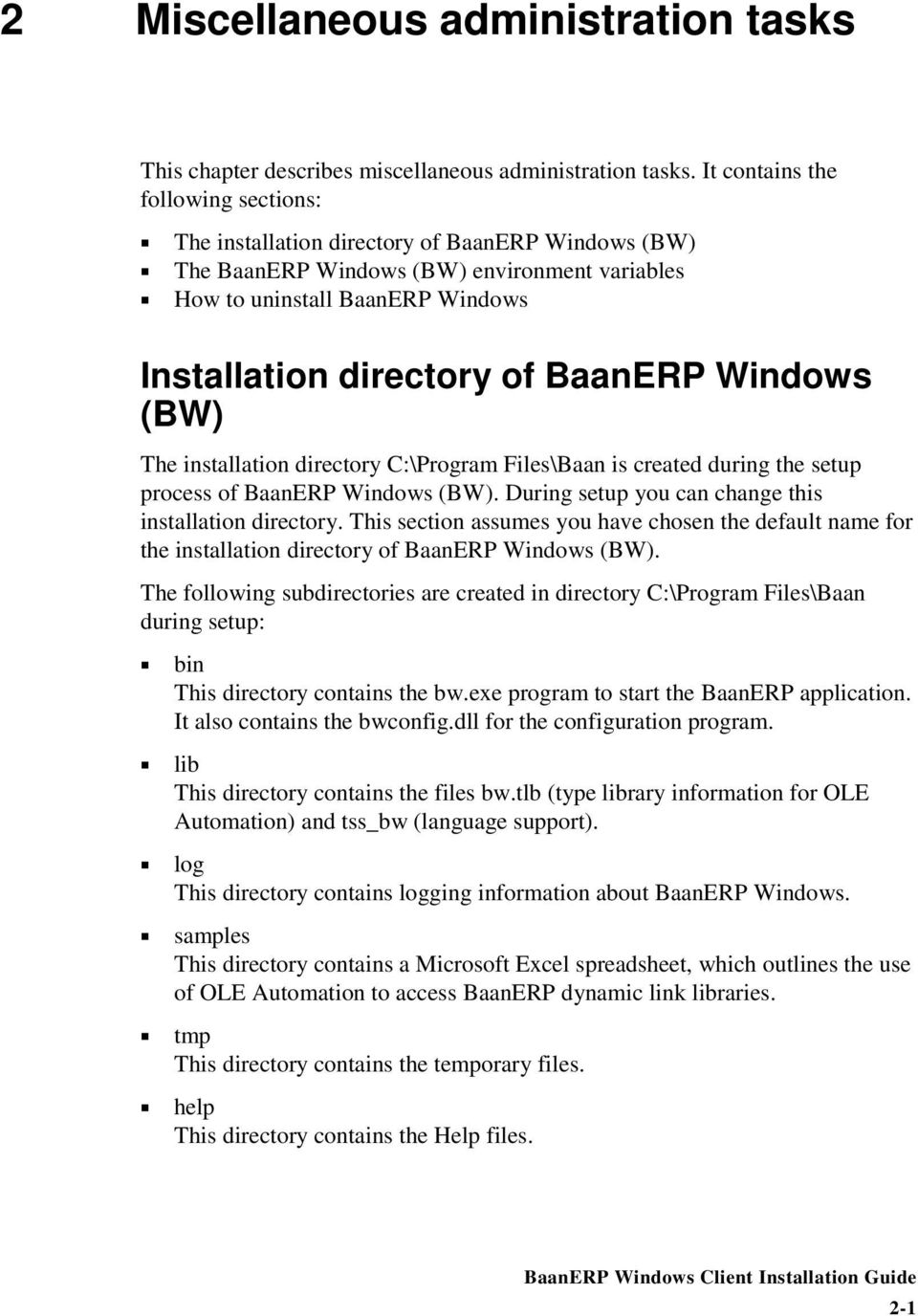 istallatio directory C:\Program Files\Baa is created durig the setup process of BaaERP Widows (BW). Durig setup you ca chage this istallatio directory.
