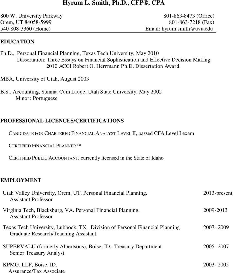 , Accounting, Summa Cum Laude, Utah State University, May 2002 Minor: Portuguese PROFESSIONAL LICENCES/CERTIFICATIONS CANDIDATE FOR CHARTERED FINANCIAL ANALYST LEVEL II, passed CFA Level I exam