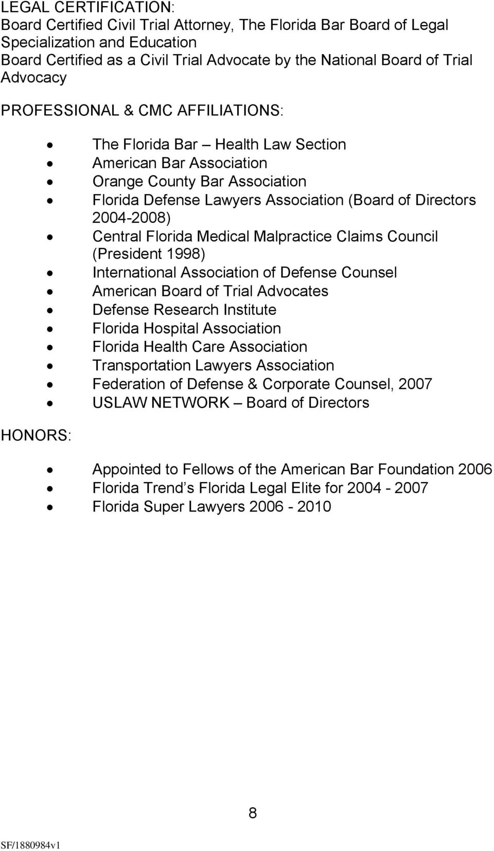 2004-2008) Central Florida Medical Malpractice Claims Council (President 1998) International Association of Defense Counsel American Board of Trial Advocates Defense Research Institute Florida