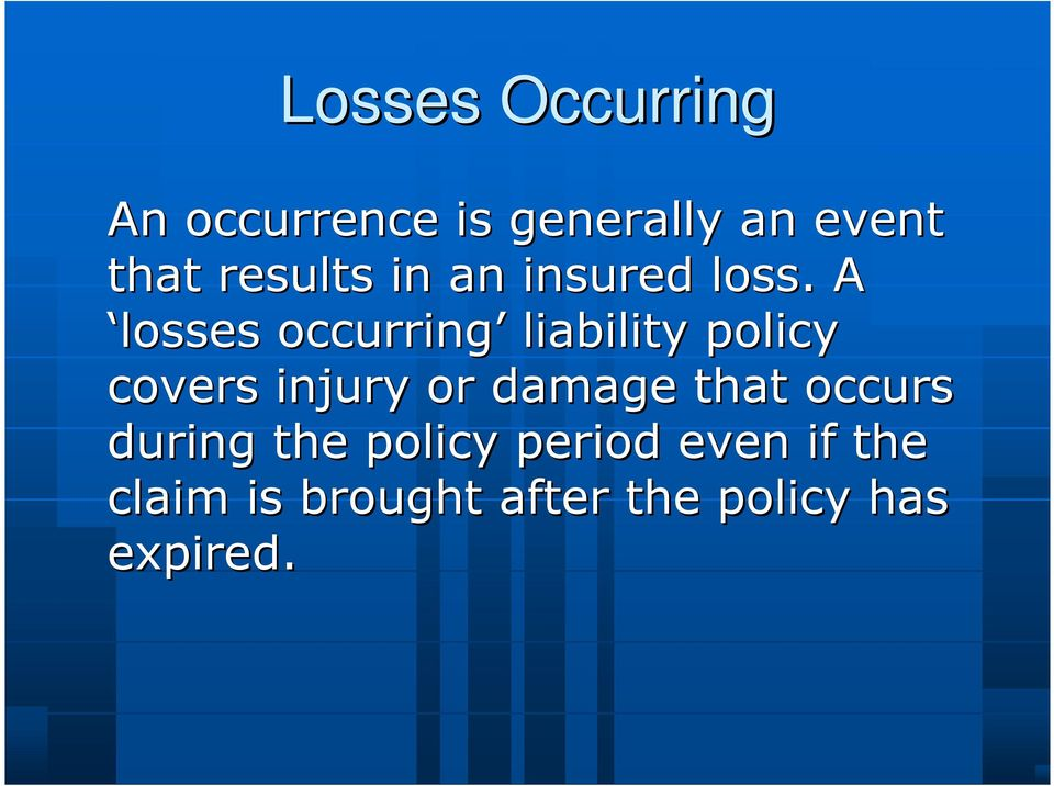 A losses occurring liability policy covers injury or damage