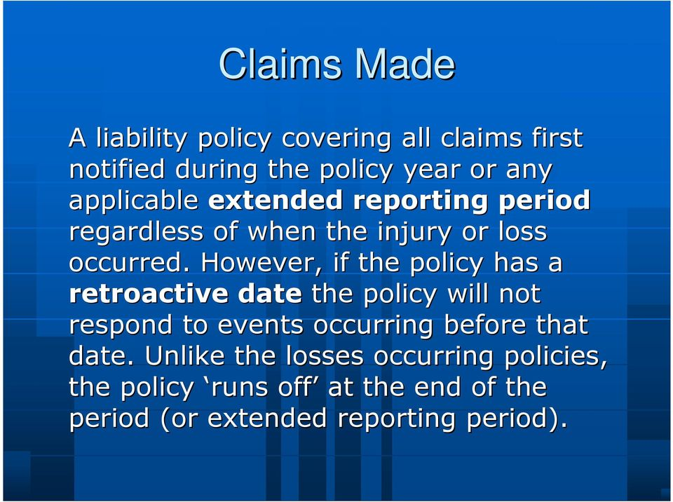 However, if the policy has a retroactive date the policy will not respond to events occurring before