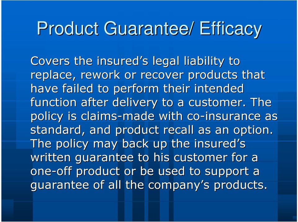 The policy is claims-made made with co-insurance as standard, and product recall as an option.