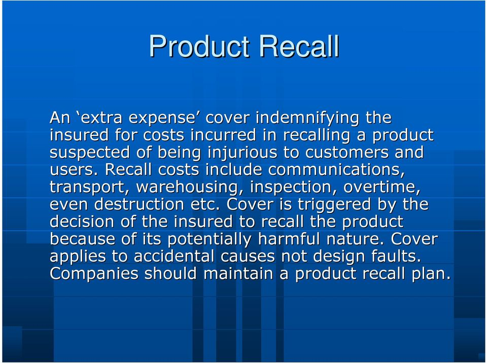Recall costs include communications, transport, warehousing, inspection, overtime, even destruction etc.