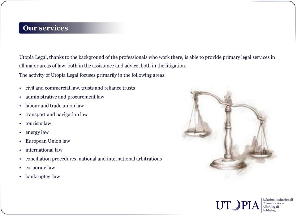 The activity of Utopia Legal focuses primarily in the following areas: civil and commercial law, trusts and reliance trusts administrative and