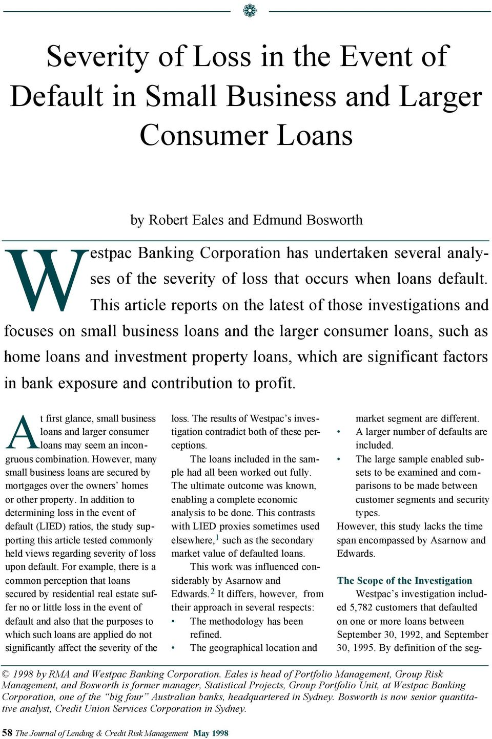 This article reports on the latest of those investigations and focuses on small business loans and the larger consumer loans, such as home loans and investment property loans, which are significant