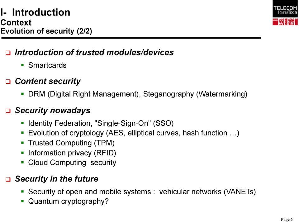 Evolution of cryptology (AES, elliptical curves, hash function ) Trusted Computing (TPM) Information privacy (RFID) Cloud