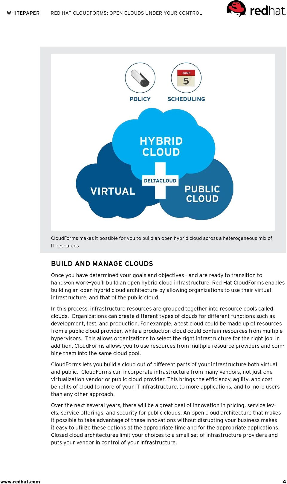 Red Hat CloudForms enables building an open hybrid cloud architecture by allowing organizations to use their virtual infrastructure, and that of the public cloud.