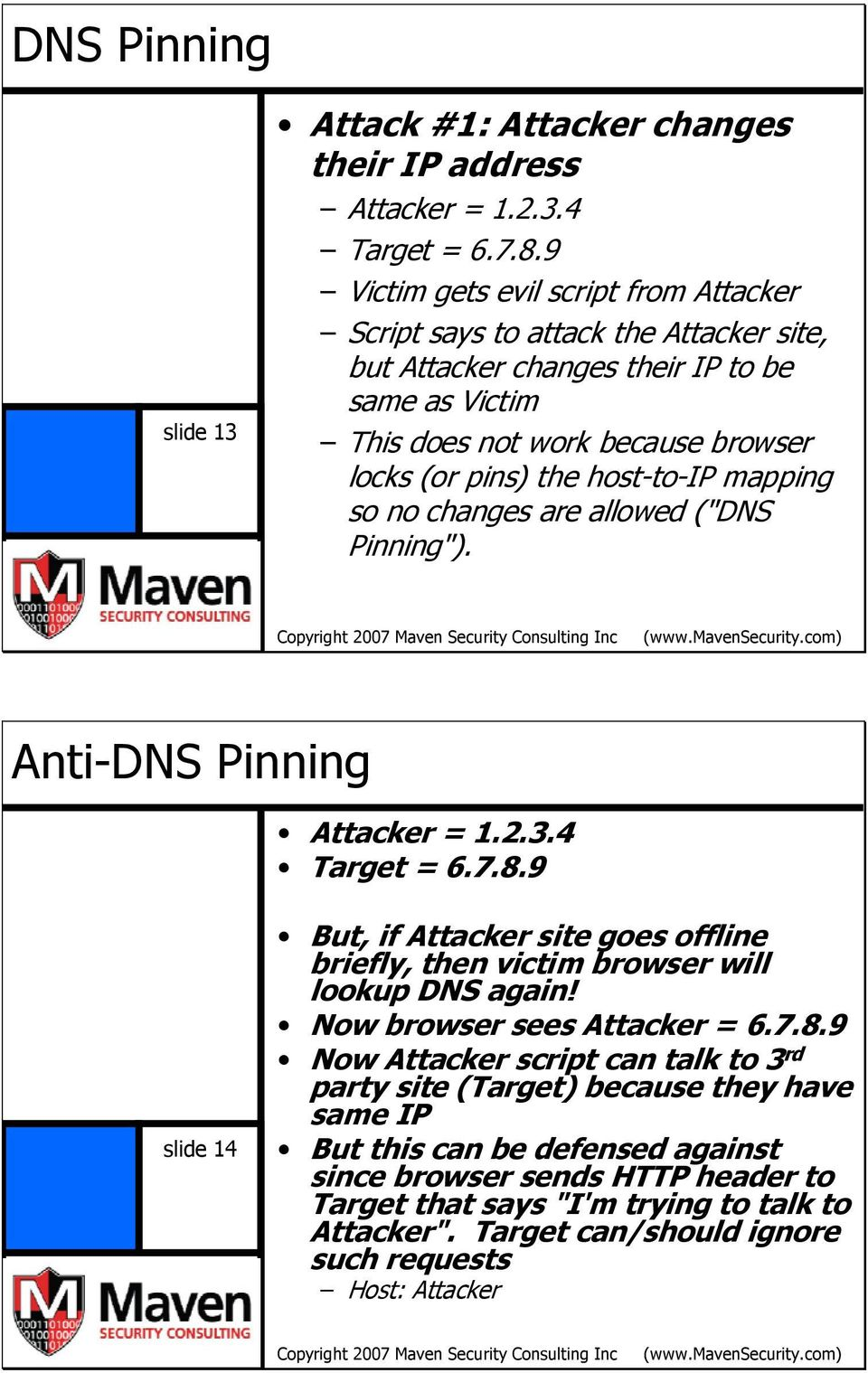 "mapping so no changes are allowed (""DNS Pinning""). Anti-DNS Pinning Attacker = 1.2.3.4 Target = 6.7.8."