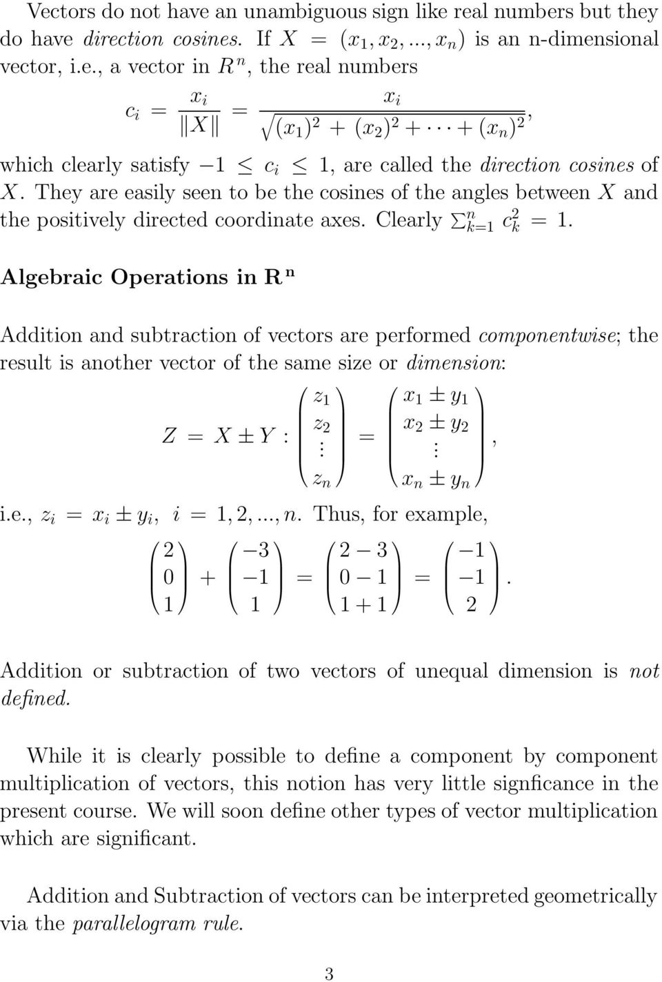 Clearly n k= c k = Algebraic Operations in R n Addition and subtraction of vectors are performed componentwise; the result is another vector of the same size or dimension: Z = X ± Y : z z z n = x ± y