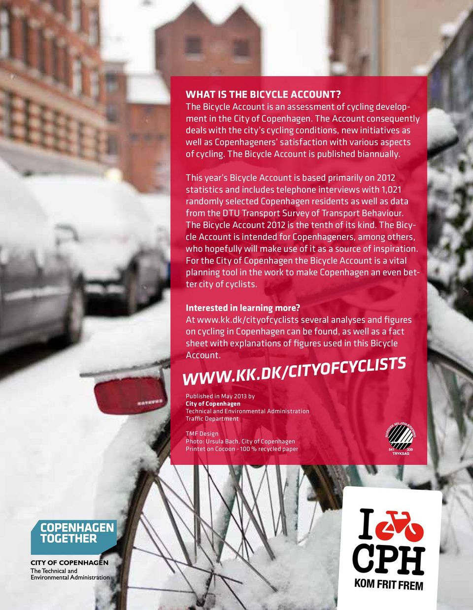 This year s Bicycle Account is based primarily on 2012 statistics and includes telephone interviews with 1,021 randomly selected Copenhagen residents as well as data from the DTU Transport Survey of