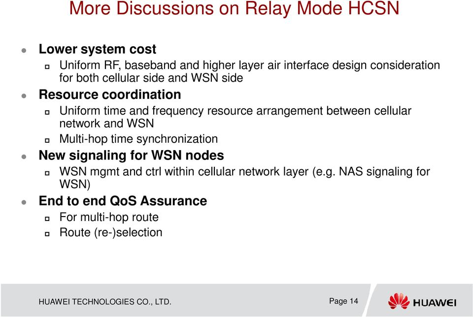 network and WSN Multi-hop time synchronization New signaling for WSN nodes WSN mgmt and ctrl within cellular network layer (e.