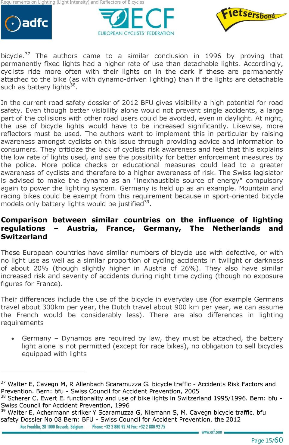lights 38. In the current road safety dossier of 2012 BFU gives visibility a high potential for road safety.