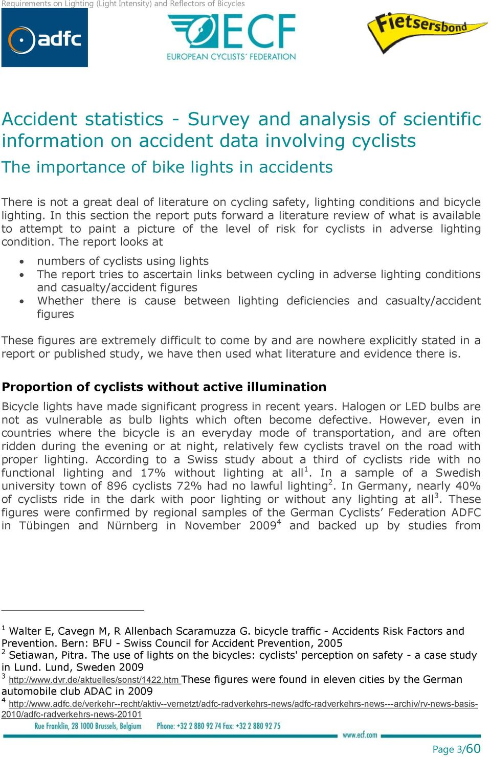 In this section the report puts forward a literature review of what is available to attempt to paint a picture of the level of risk for cyclists in adverse lighting condition.