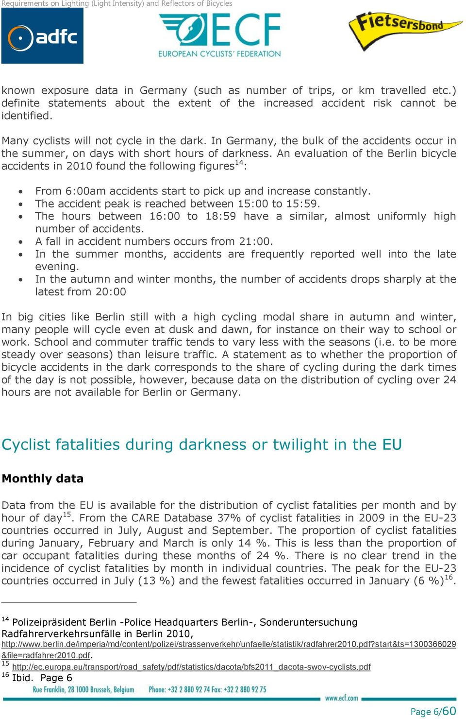An evaluation of the Berlin bicycle accidents in 2010 found the following figures 14 : From 6:00am accidents start to pick up and increase constantly.