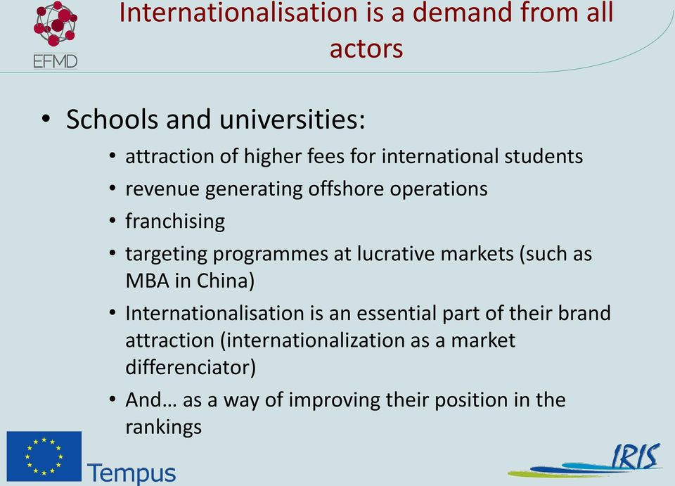 lucrative markets (such as MBA in China) Internationalisation is an essential part of their brand