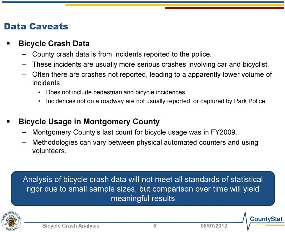 reported, or captured by Park Police Bicycle Usage in Montgomery County Montgomery County s last count for bicycle usage was in FY2009.