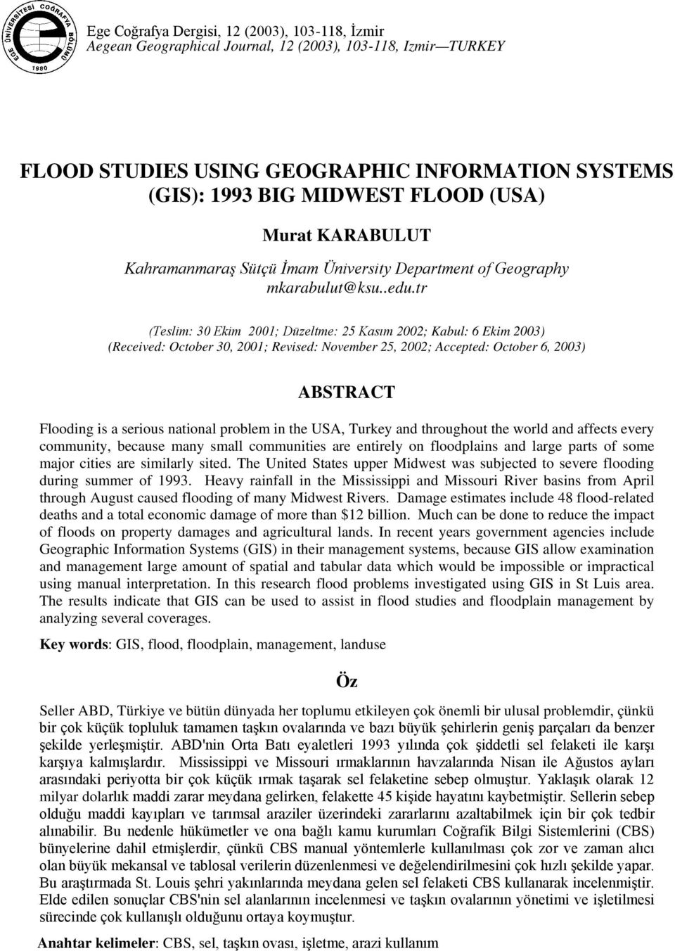 tr (Teslim: 30 Ekim 2001; Düzeltme: 25 Kasım 2002; Kabul: 6 Ekim 2003) (Received: October 30, 2001; Revised: November 25, 2002; Accepted: October 6, 2003) ABSTRACT Flooding is a serious national