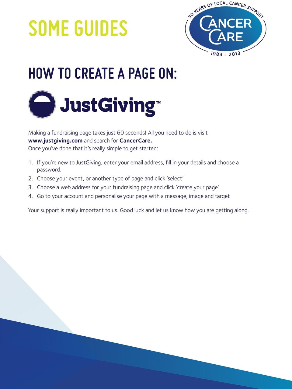 If you re new to JustGiving, enter your email address, fill in your details and choose a password. 2.