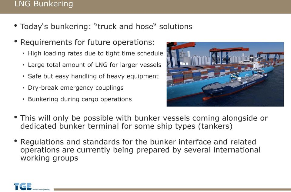 during cargo operations This will only be possible with bunker vessels coming alongside or dedicated bunker terminal for some ship types