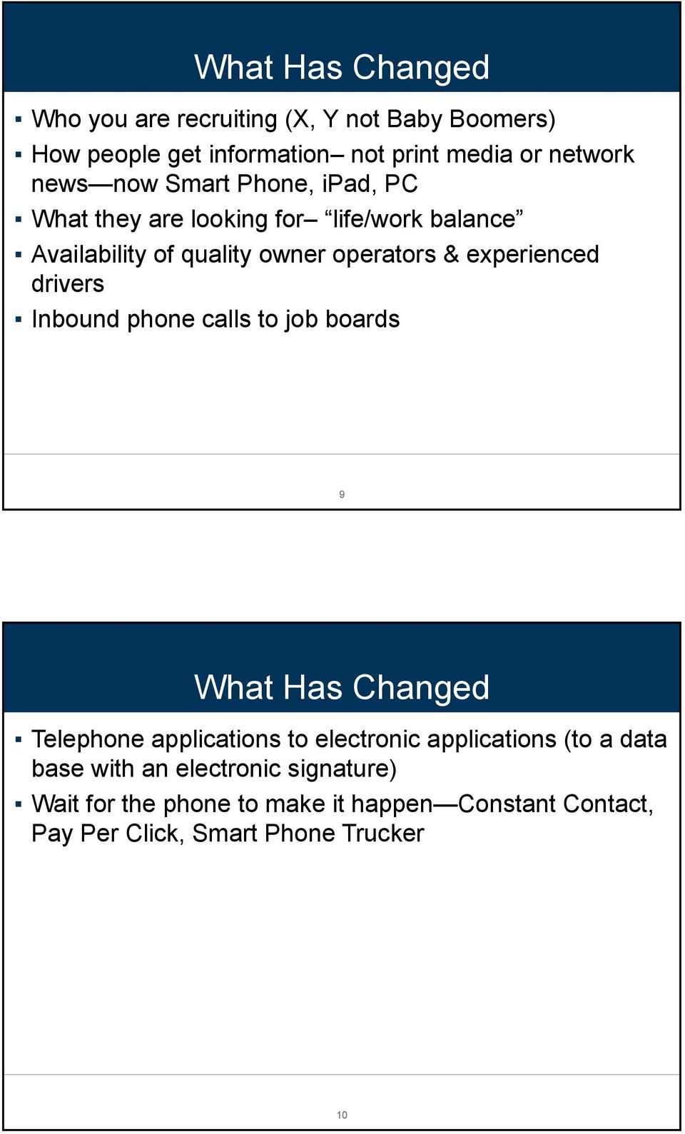 drivers Inbound phone calls to job boards 9 What Has Changed Telephone applications to electronic applications (to a data