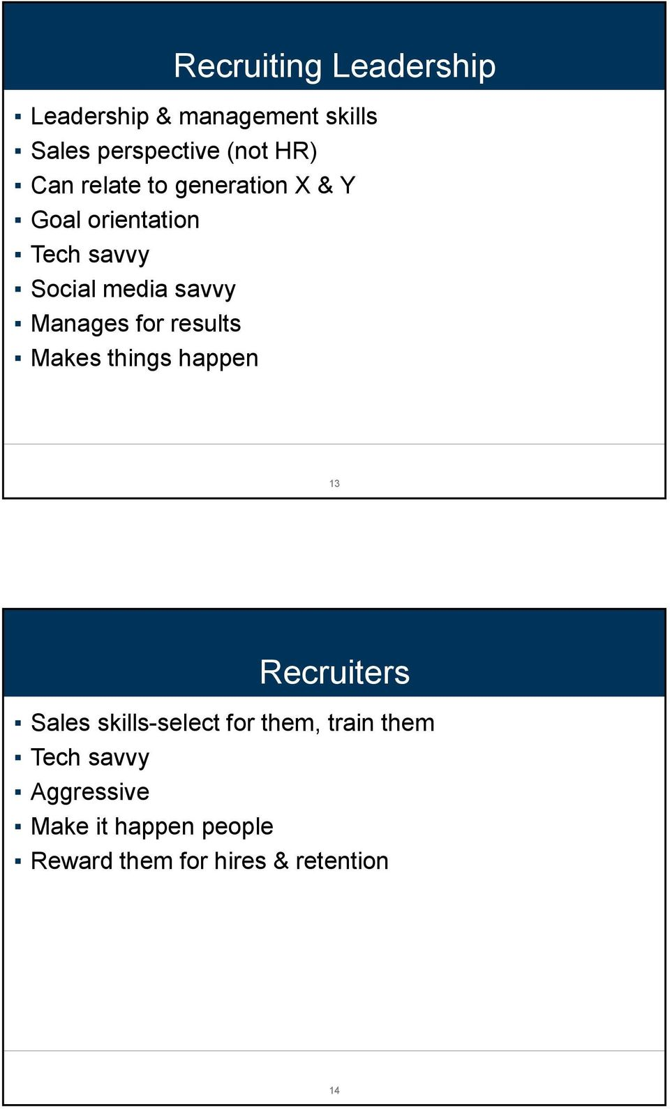 for results Makes things happen 13 Recruiters Sales skills-select for them, train