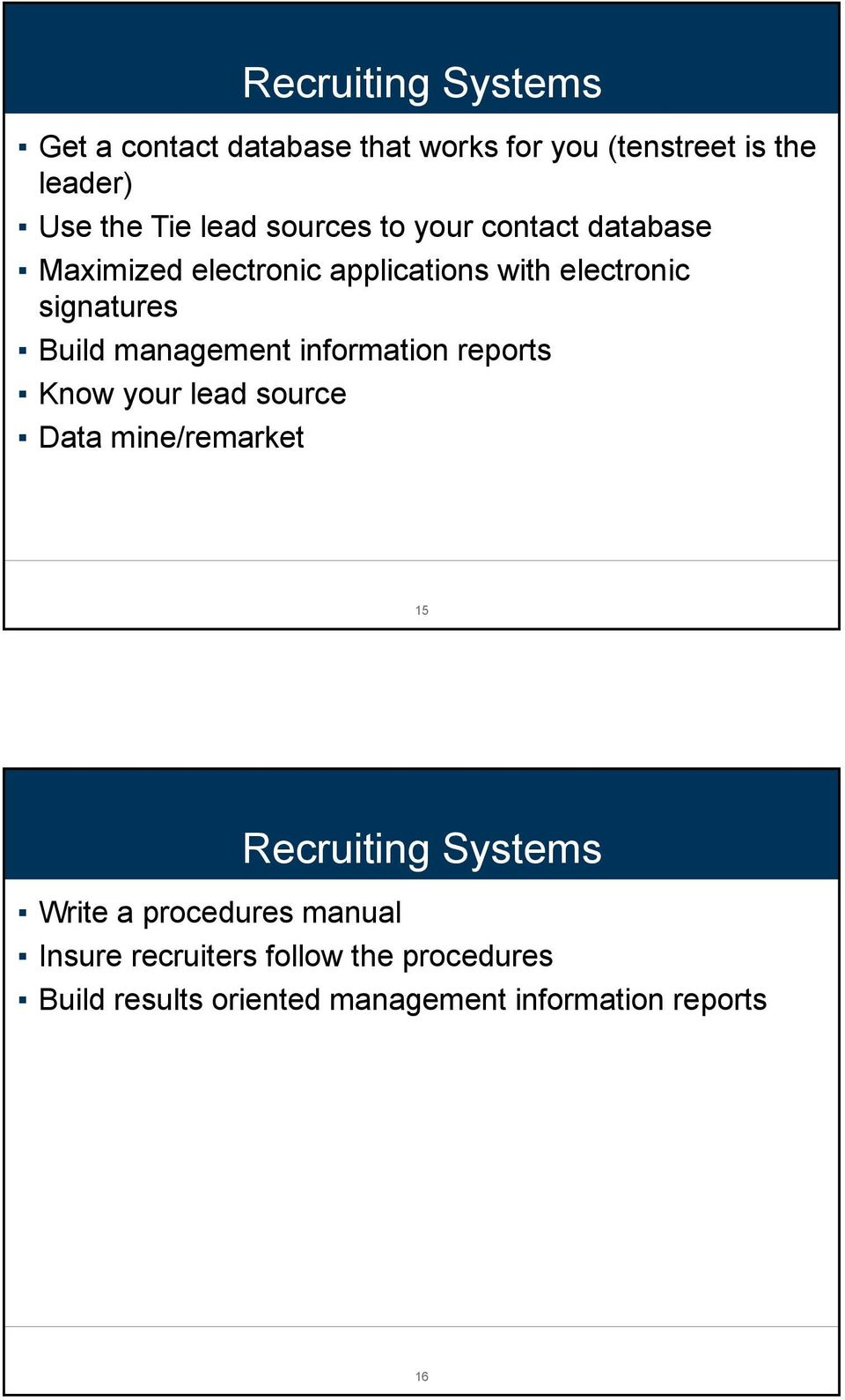 management information reports Know your lead source Data mine/remarket 15 Recruiting Systems Write a