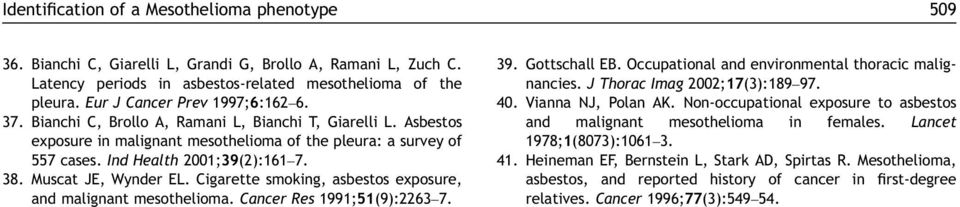 38. Muscat JE, Wynder EL. Cigarette smoking, asbestos exposure, and malignant mesothelioma. Cancer Res 1991;51(9):2263 7. 39. Gottschall EB. Occupational and environmental thoracic malignancies.