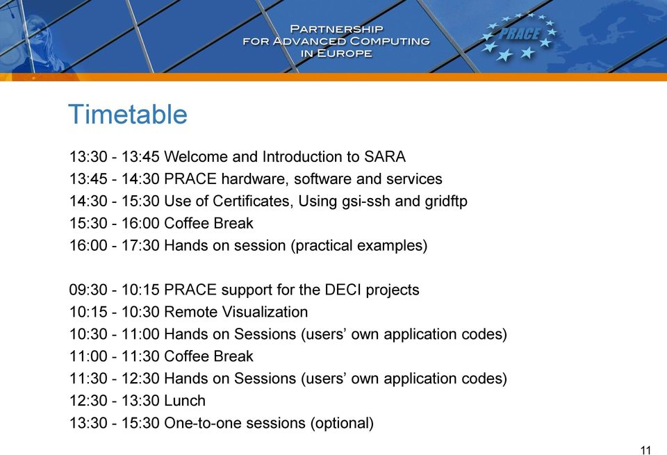 PRACE support for the DECI projects 10:15-10:30 Remote Visualization 10:30-11:00 Hands on Sessions (users own application codes)