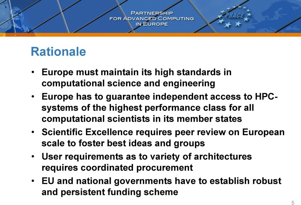 Scientific Excellence requires peer review on European scale to foster best ideas and groups User requirements as to