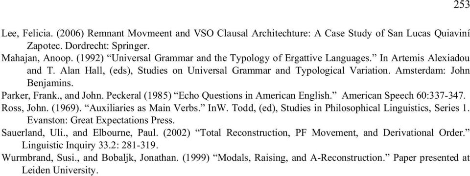 Parker, Frank., and John. Peckeral (1985) Echo Questions in American English. American Speech 60:337-347. Ross, John. (1969). Auxiliaries as Main Verbs. InW.