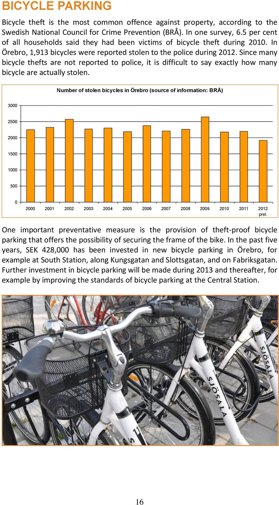 Since many bicycle thefts are not reported to police, it is difficult to say exactly how many bicycle are actually stolen.