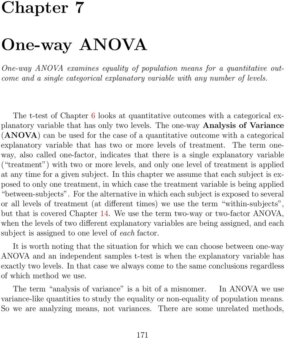 The one-way Analysis of Variance (ANOVA) can be used for the case of a quantitative outcome with a categorical explanatory variable that has two or more levels of treatment.