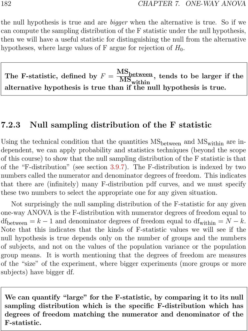 large values of F argue for rejection of H 0. The F-statistic, defined by F = MS between MS within, tends to be larger if the alternative hypothesis is true than if the null hypothesis is true. 7.2.
