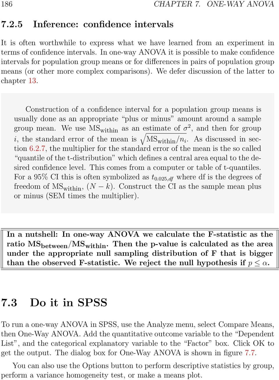 We defer discussion of the latter to chapter 13. Construction of a confidence interval for a population group means is usually done as an appropriate plus or minus amount around a sample group mean.